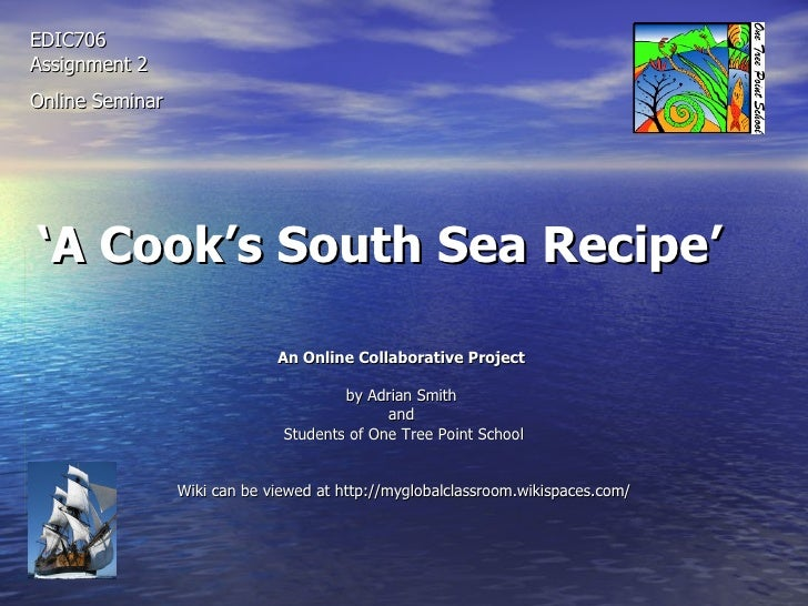 ' A Cook's South Sea Recipe'   An Online Collaborative Project   by Adrian Smith  and  Students of One Tree Point School W...