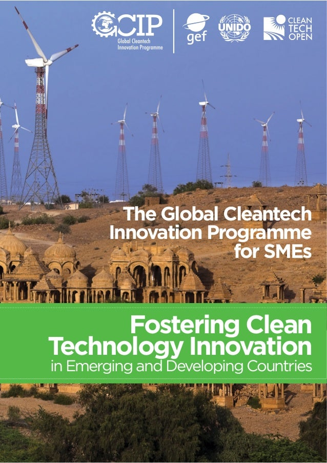 The Global Cleantech  Innovation Programme  for SMEs  Fostering Clean  Technology Innovation  in Emerging and Developing C...
