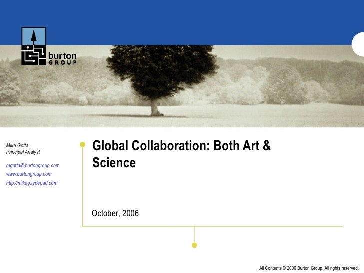 Global Collaboration: Both Art & Science  Mike Gotta Principal Analyst [email_address] www.burtongroup.com http://mikeg.ty...