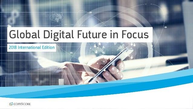 © comScore, Inc. Proprietary. 1 Global Digital Future in Focus 2018 International Edition