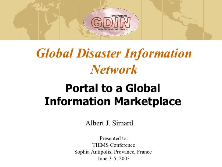 Global Disaster Information Network Portal to a Global Information Marketplace Presented to: TIEMS Conference Sophia Antip...