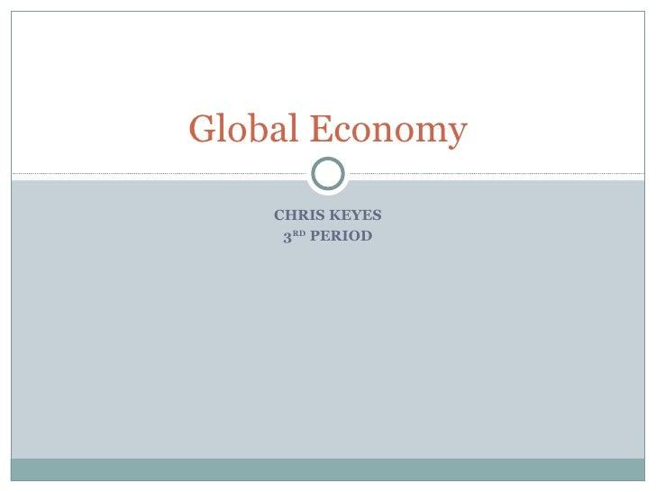 CHRIS KEYES 3 RD  PERIOD Global Economy