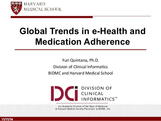 Global Trends in e-Health and  Medication Adherence  Yuri  Quintana,  Ph.D.  Division  of  Clinical  Informa8cs  BIDMC  an...
