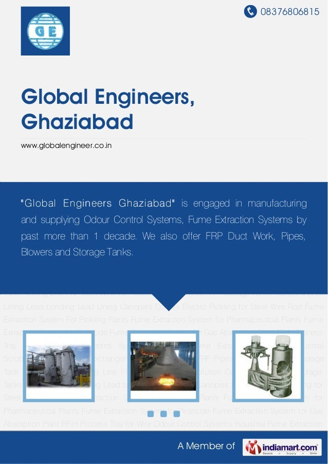 08376806815 A Member of Global Engineers, Ghaziabad www.globalengineer.co.in Odour Control Systems Industrial Fume Extract...