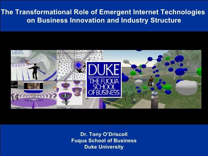The Transformational Role of Emergent Internet Technologies  on Business Innovation and Industry Structure Dr. Tony O'Dris...