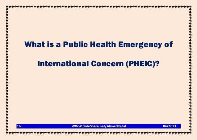 What is a Public Health Emergency of        International Concern (PHEIC)?16              WWW.SlideShare.net/AhmedRefat   ...