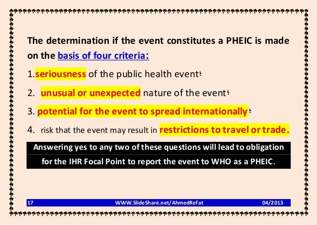 The determination if the event constitutes a PHEIC is madeon the basis of four criteria:1.seriousness of the public health...