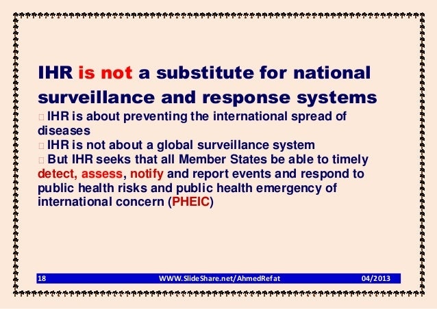 ًIHR is not a substitute for nationalsurveillance and response systems� IHR is about preventing the international spread o...