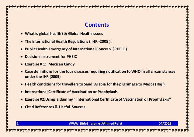 Contents     What is global health? & Global Health Issues     The International Health Regulations ( IHR -2005 ) .    ...