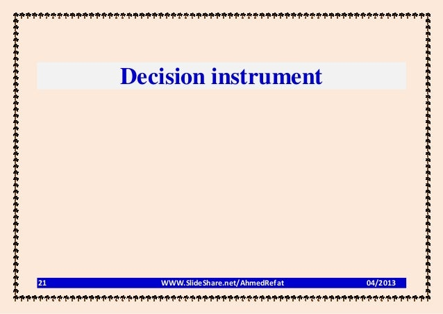 Decision instrument21      WWW.SlideShare.net/AhmedRefat   04/2013