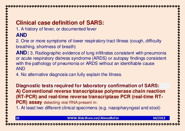 Clinical case definition of SARS:1. A history of fever, or documented feverAND2. One or more symptoms of lower respiratory...