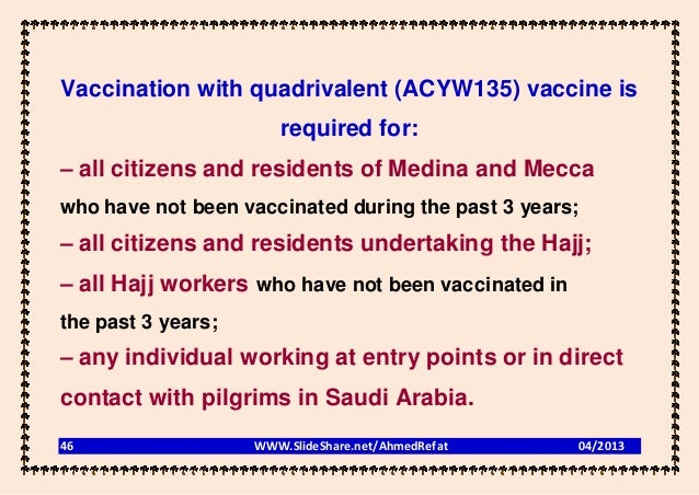 Vaccination with quadrivalent (ACYW135) vaccine is                       required for:– all citizens and residents of Medi...