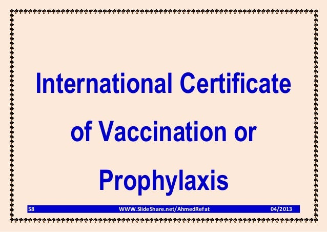 International Certificate        of Vaccination or           Prophylaxis58           WWW.SlideShare.net/AhmedRefat   04/2013