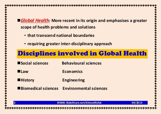 Global Health: More recent in its origin and emphasises a greater     scope of health problems and solutions       • that...