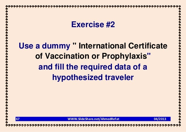 """Exercise #2 Use a dummy """" International Certificate     of Vaccination or Prophylaxis""""      and fill the required data of ..."""