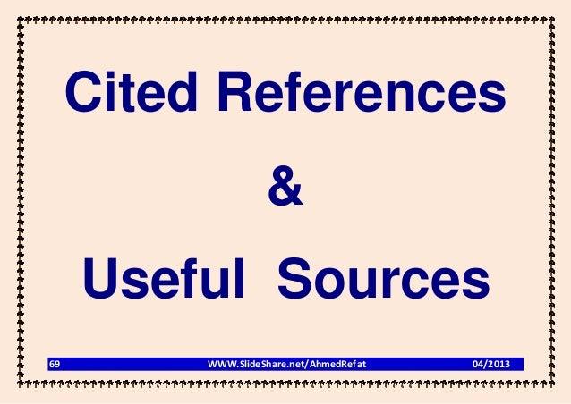 Cited References                    &     Useful Sources69        WWW.SlideShare.net/AhmedRefat   04/2013