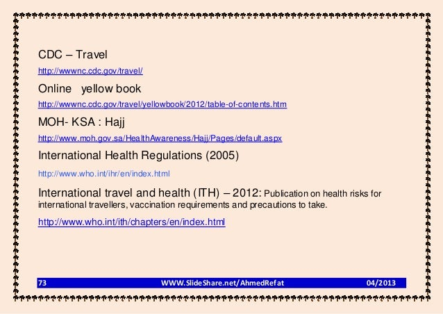 CDC – Travelhttp://wwwnc.cdc.gov/travel/Online yellow bookhttp://wwwnc.cdc.gov/travel/yellowbook/2012/table-of-contents.ht...
