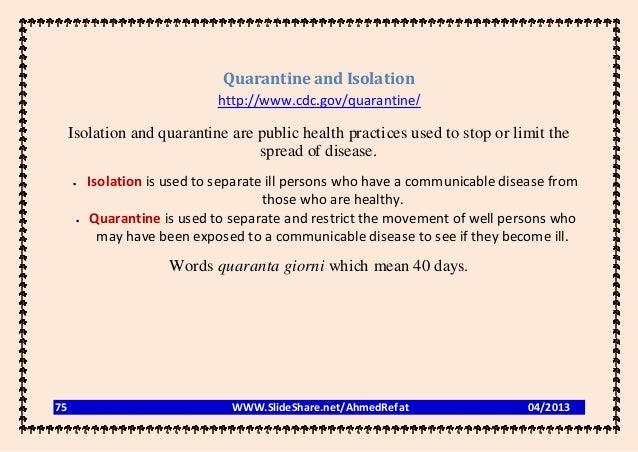 Quarantine and Isolation                              http://www.cdc.gov/quarantine/     Isolation and quarantine are publ...
