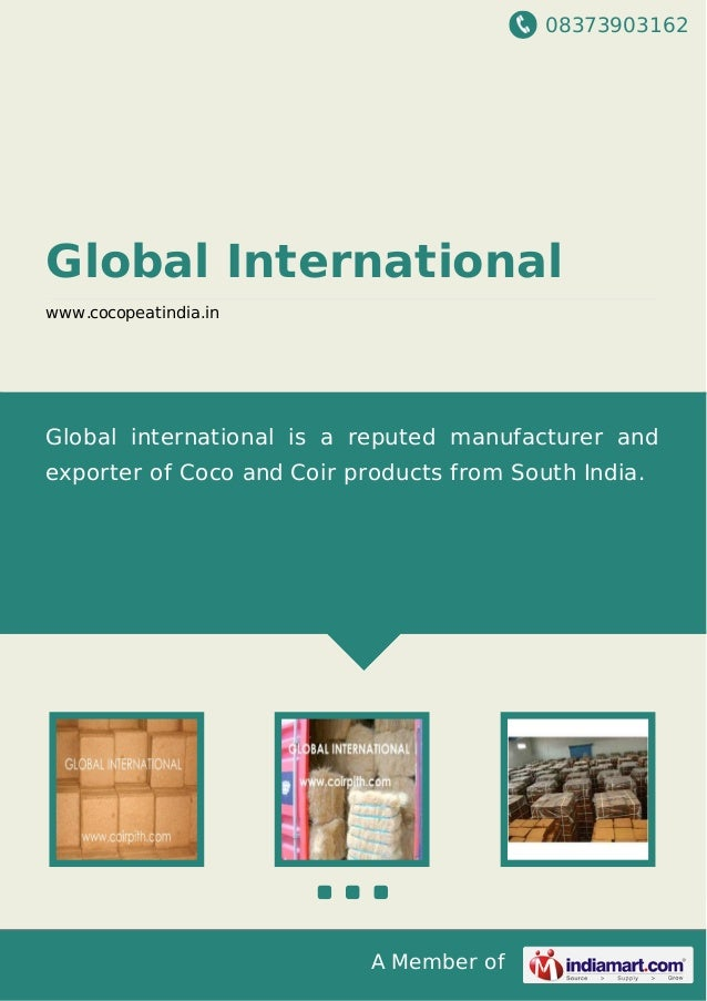 08373903162 A Member of Global International www.cocopeatindia.in Global international is a reputed manufacturer and expor...