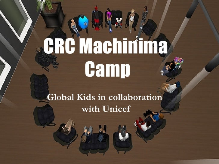 CRC Machinima  Camp Global Kids in collaboration  with Unicef