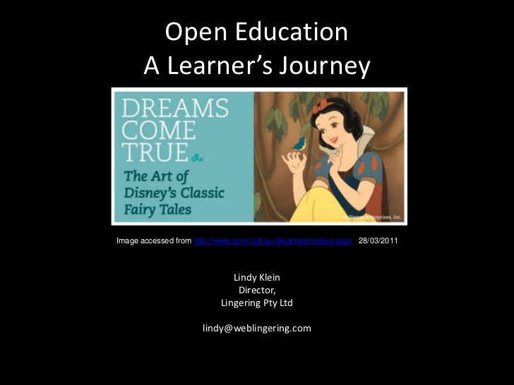 Open Education A Learner's Journey<br />Image accessed from http://www.acmi.net.au/dreamscometrue.aspx   28/03/2011<br />L...
