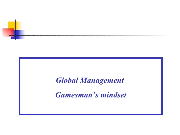 Global Management  Gamesman's mindset