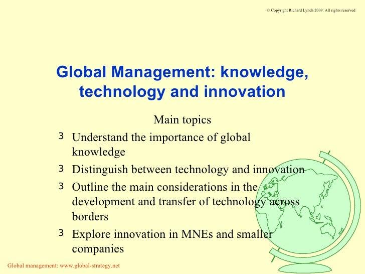 Global Management: knowledge, technology and innovation <ul><li>Main topics </li></ul><ul><li>Understand the importance of...