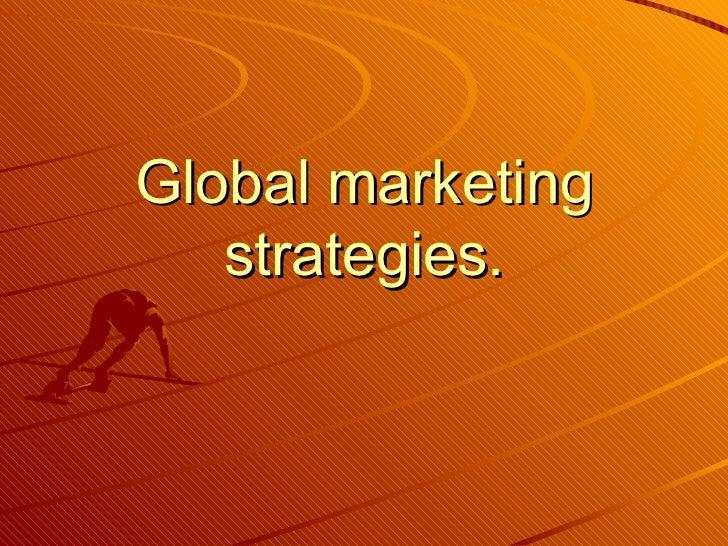 Global marketing   strategies.