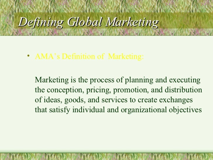 sample of global marketing about sate The more detailed the objective, the clearer and more focused the global marketing strategy becomes for example, when a target market is selected (eg, france), the market mix already in place locally — comprising of price, package, and promotion — must be evaluated to determine what parts can be standardized and what parts must be adapted to meet the target overseas market requirements.