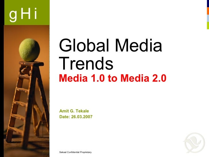 Global Media Trends  Media 1.0 to Media 2.0 Amit G. Tekale  Date: 26.03.2007  Sakaal Confidential  Proprietary .