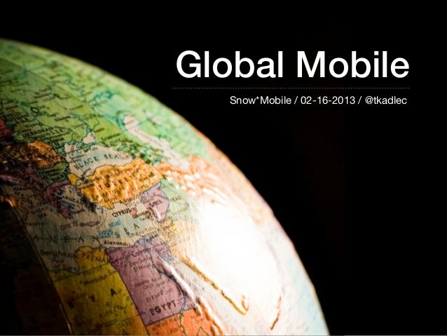 Global MobileSnow*Mobile / 02-16-2013 / @tkadlec