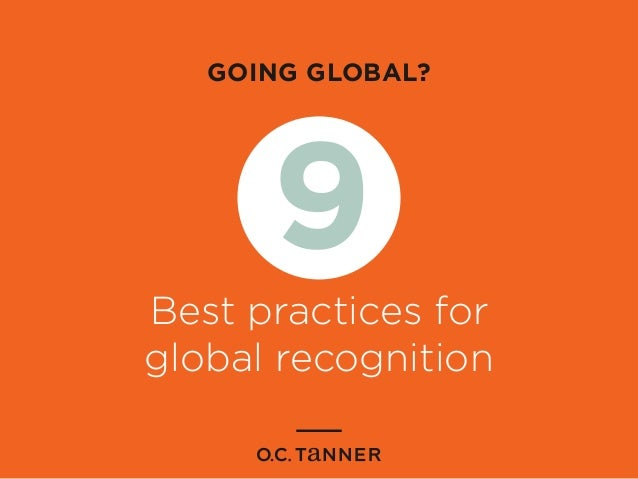 GOING GLOBAL? Best practices for global recognition 9