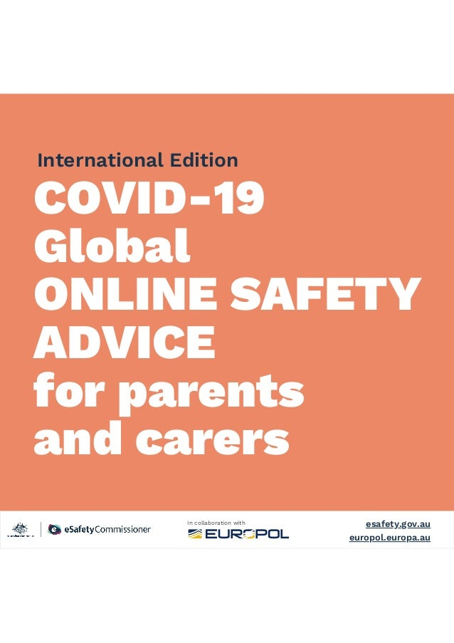 COVID Gl bal ONLINE SAFETY ADVICE f a en and ca e e afe g a e l e a a In e na i nal Edi i n In collaboration with