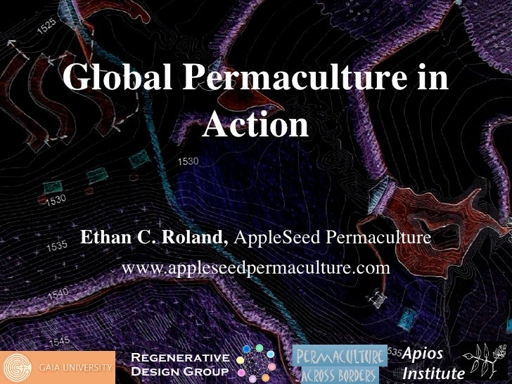 Global Permaculture in         Action   Ethan C. Roland, AppleSeed Permaculture      www.appleseedpermaculture.com        ...