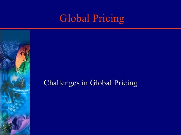 Global Pricing Challenges in Global Pricing