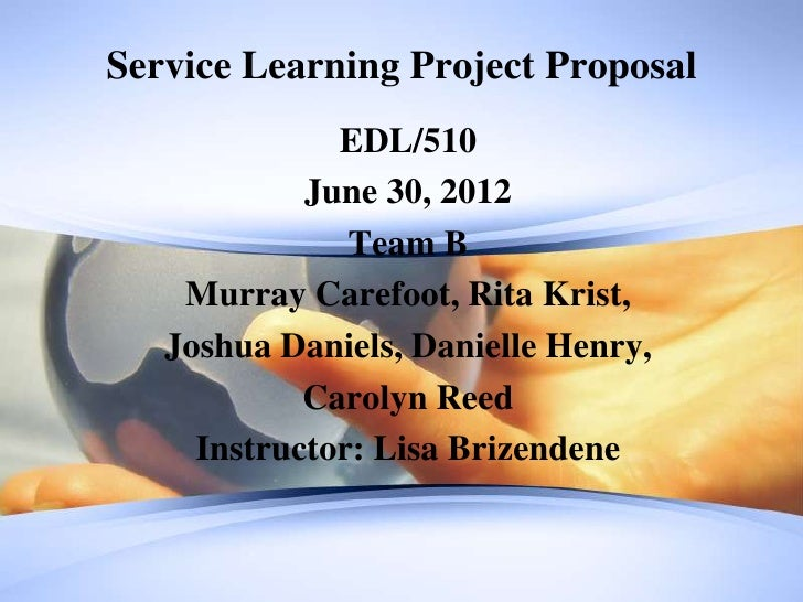 Service Learning Project Proposal              EDL/510            June 30, 2012               Team B    Murray Carefoot, R...