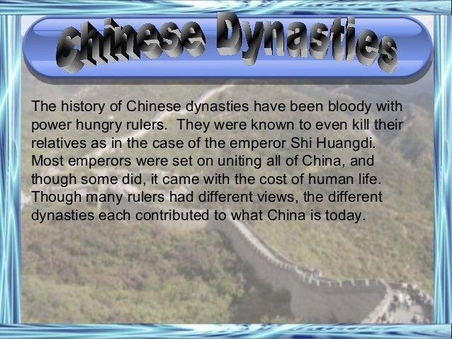 The history of Chinese dynasties have been bloody with power hungry rulers. They were known to even kill their relatives a...