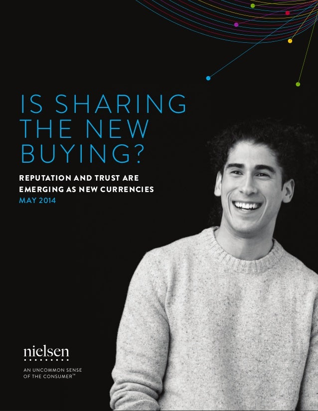 1Copyright © 2014 The Nielsen Company IS SHARING THE NEW BUYING? REPUTATION AND TRUST ARE EMERGING AS NEW CURRENCIES MAY 2...