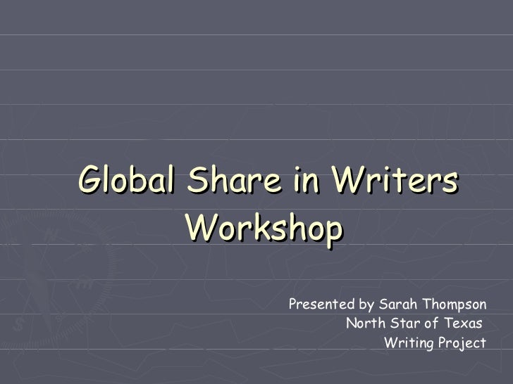 Global Share in Writers Workshop Presented by Sarah Thompson North Star of Texas  Writing Project