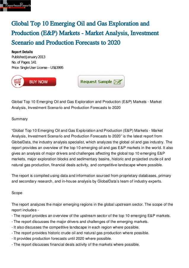 Global Top 10 Emerging Oil and Gas Exploration andProduction (E&P) Markets - Market Analysis, InvestmentScenario and Produ...