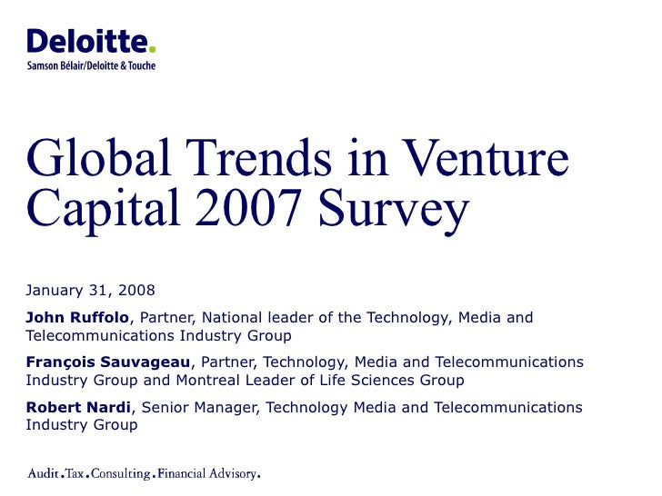 Global Trends in Venture Capital 2007 Survey  January 31, 2008 John Ruffolo , Partner, National leader of the Technology, ...