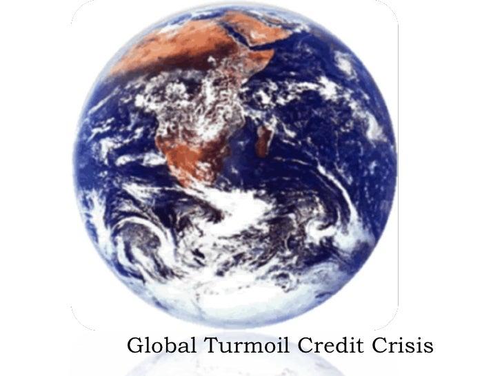 Global Turmoil Credit Crisis