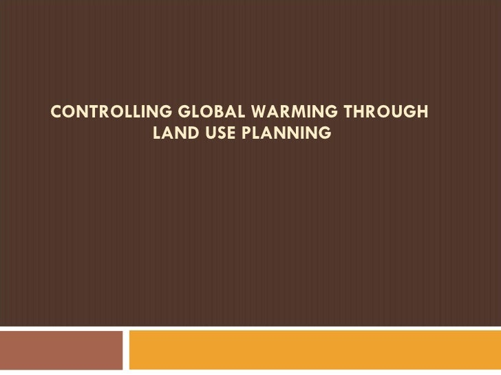 CONTROLLING GLOBAL WARMING THROUGH  LAND USE PLANNING