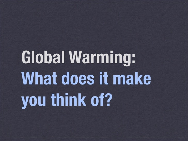 Global Warming: What does it make you think of?