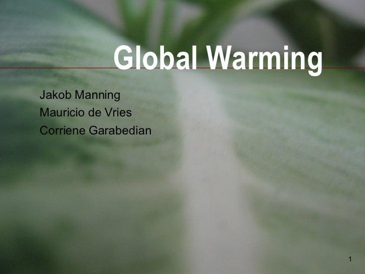 Global Warming Jakob Manning Mauricio de Vries Corriene Garabedian
