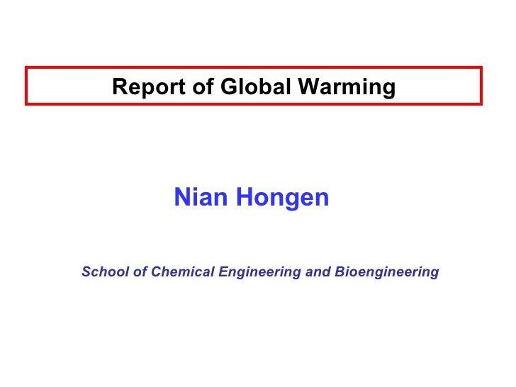 Report of Global Warming Nian Hongen School of Chemical Engineering and Bioengineering