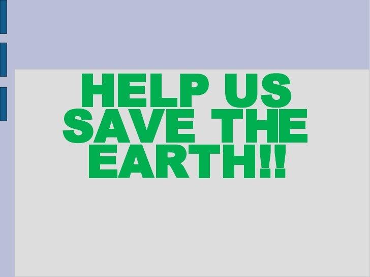HELP US SAVE THE EARTH!!