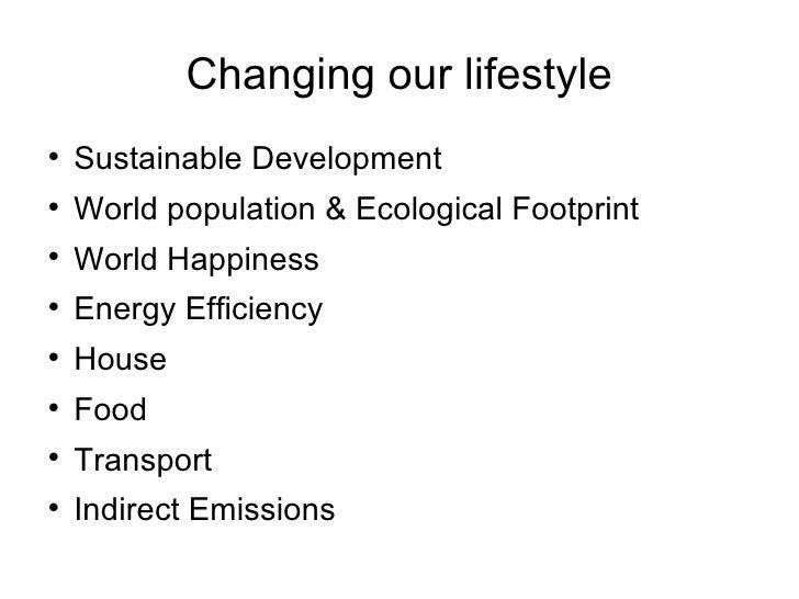 Changing our lifestyle <ul><li>Sustainable Development </li></ul><ul><li>World population & Ecological Footprint </li></ul...