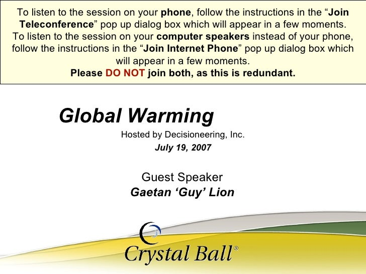 Hosted by Decisioneering, Inc. July 19, 2007 Global Warming   To listen to the session on your  phone , follow the instruc...