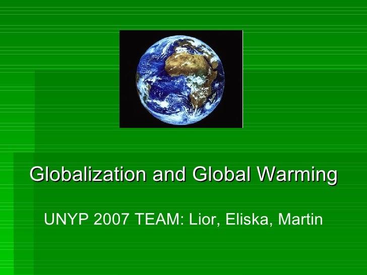 Globalization and Global Warming UNYP 2007 TEAM: Lior, Eliska, Martin